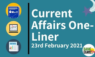 Current Affairs One-Liner: 23rd February 2021