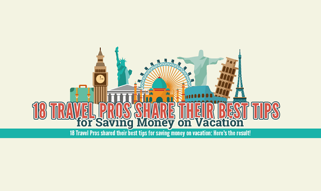18 Travel Pros Share Their Best Tips for Saving Money on Vacation