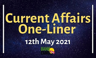 Current Affairs One-Liner: 12th May 2021