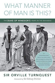 What Manner of Man Is This?: The Duke of Windsor's Years in The Bahamas - a Caribbean History by Orville A Turnquest