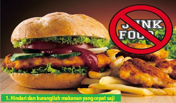 Hindari dan kurangilah makanan yang cepat saji