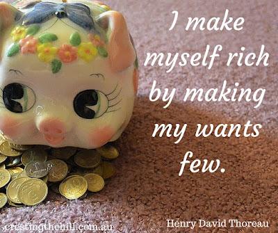 I make myself rich by making my wants few. ~ Henry David Thoreau