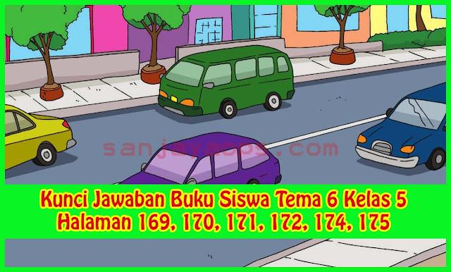 Kunci Jawaban Tema 6 Kelas 5 Halaman 169, 170, 171, 172, 174, 175