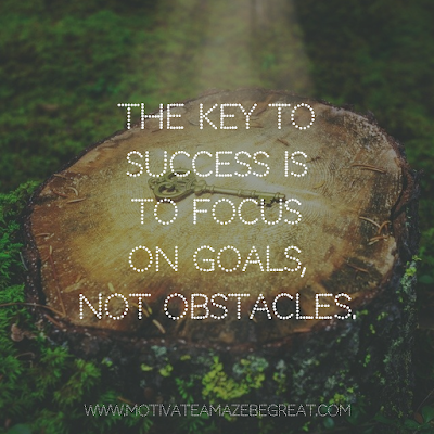 "Super Motivational Quotes: ""The key to success is to focus on goals, not obstacles."""