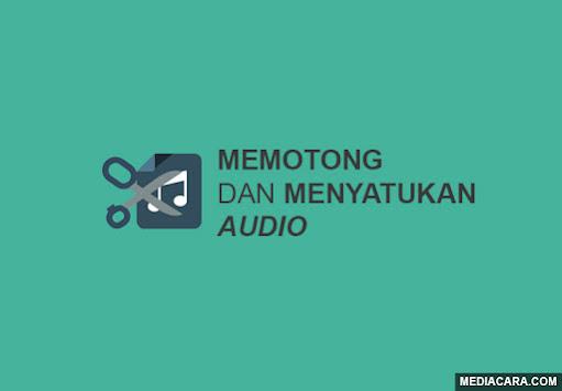 Cara cut dan merge file audio di Android