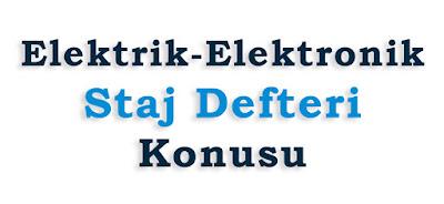 elektrik elektronik staj defteri konusu