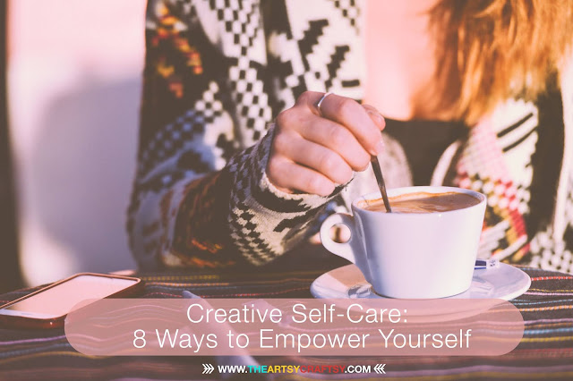 Creative Self-Care: 8 Ways to Empower Yourself