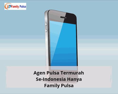Agen Pulsa Termurah Se-Indonesia Hanya Family Pulsa