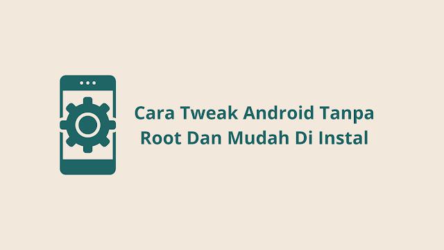 Cara Tweak Android Tanpa Root