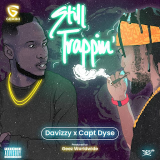 MUSIC: Davizzy Ft Capt Dyse - Still Trappin