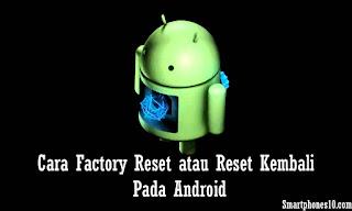 Cara Factory Reset atau Reset Kembali Pada Android