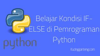 Belajar Kondisi IF-ELSE di Pemrograman Python