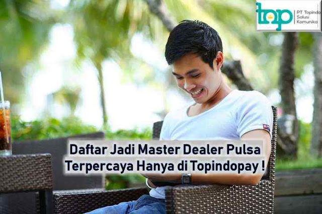 Daftar Jadi Master Dealer Pulsa Terpercaya Hanya di Topindopay !