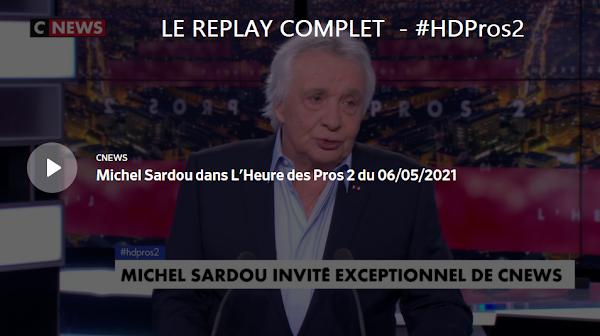 VIDÉO - REPLAY - MICHEL SARDOU DANS L'HEURE DES PROS 2 DU 06/05/2021