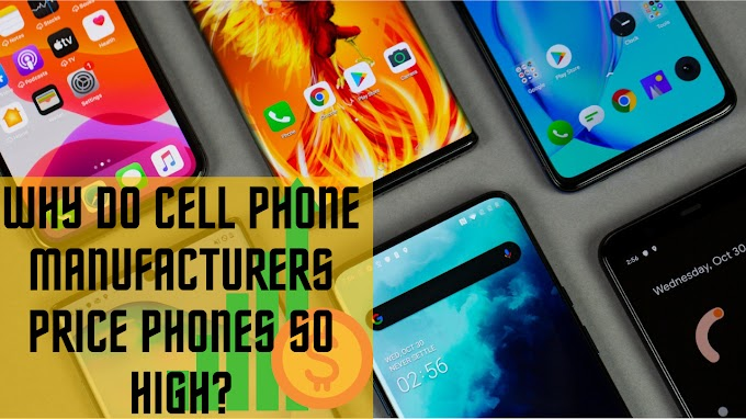 Why do cell phone manufacturers price phones so high? And More.