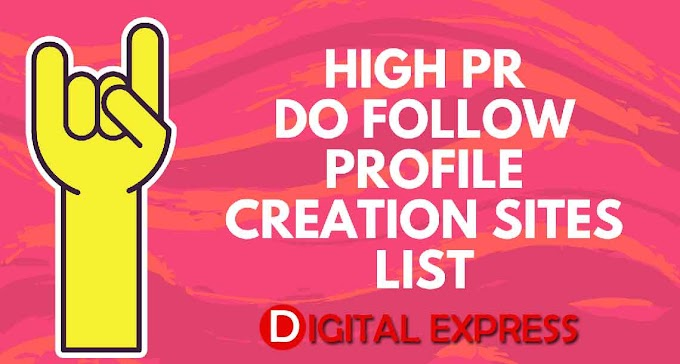 Top High DA Do Follow Profile Creation Sites List (2019) -Digital Express