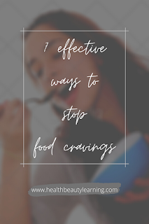 7 EFFECTIVE WAYS TO STOP FOOD CRAVINGS