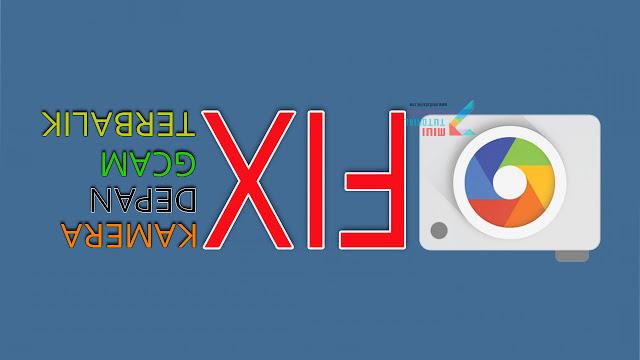 Kamera Depan Smartphone Xiaomi Kamu Terbalik Setelah Diinstall Google Camera? Ini 2 Cara Memperbaikinya
