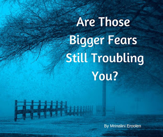 Are Those Bigger Fears Still Troubling You?
