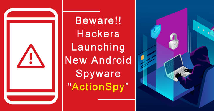 "Beware!! Hackers Launching New Sophisticated Android Spyware ""ActionSpy"" via phishing Attacks"