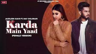 Checkout new song Karda mai yaad lyrics penned by sukh saraon & sung by Jazzleen K & Nav Dolorain