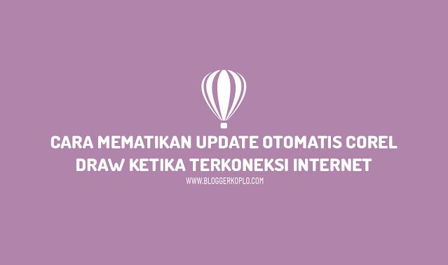 Cara Mematikan Auto Update/Update Otomatis Corel Draw Ketika Terkoneksi Internet
