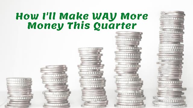 How I'm Going To Make More Money This Quarter