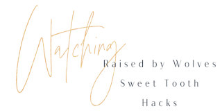 graphic that says watching in gold script, followed by 3 titles in black print font, Raised by Wolves, Sweet Tooth, Hacks