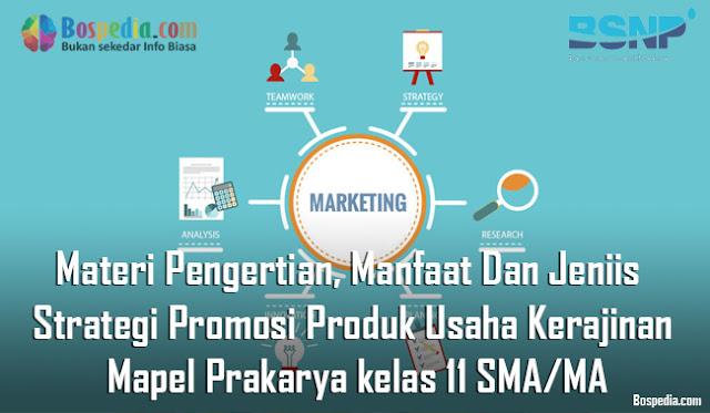 Materi Pengertian, Manfaat Dan Jeniis  Strategi Promosi Produk Usaha Kerajinan Mapel Prakarya kelas 11 SMA/MA