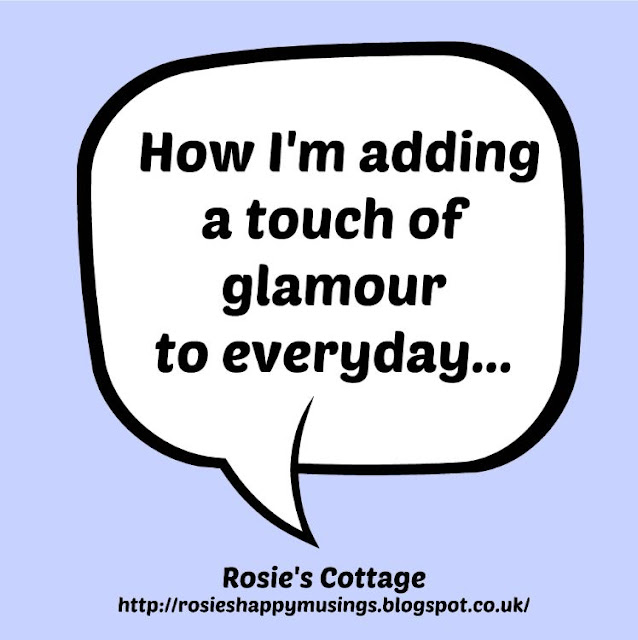 How I'm adding a touch of glamour to every day...