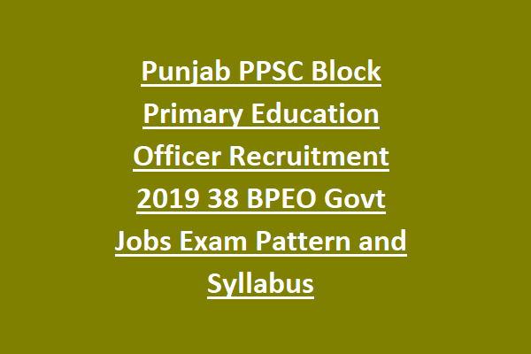 Punjab PPSC Block Primary Education Officer Recruitment 2019 38 BPEO