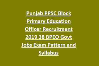 Punjab PPSC Block Primary Education Officer Recruitment 2019 38 BPEO Govt Jobs Exam Pattern and Syllabus