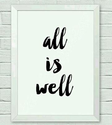 All is well, semua akan baik-baik saja