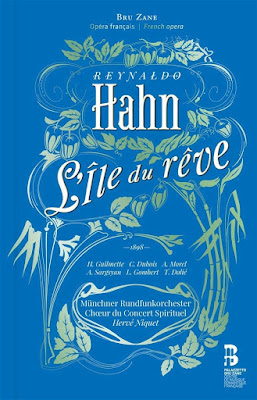 Reynaldo Hahn L'Île du rêve ; Helen Guilmette, Cyrille Dubois, Munchner Rundfunkorchester, Herve Niquet