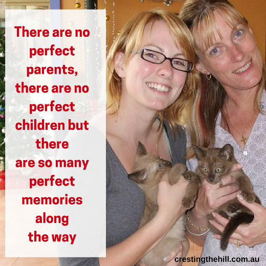 There are no perfect parents and there are no perfect children - just lots of perfect memories