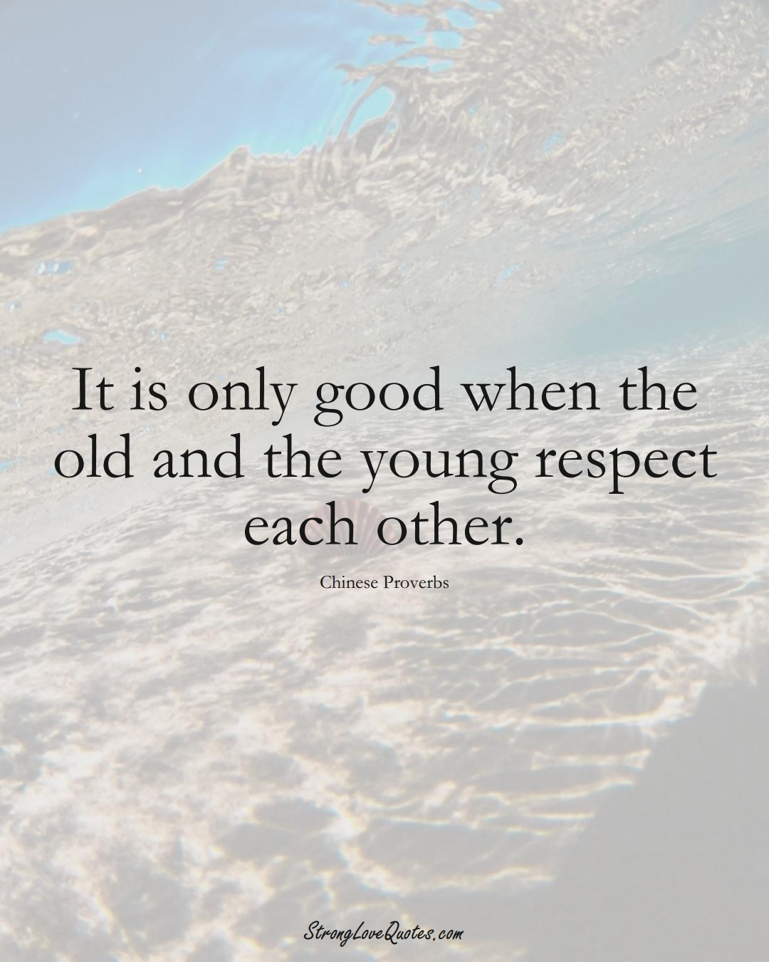 It is only good when the old and the young respect each other. (Chinese Sayings);  #AsianSayings