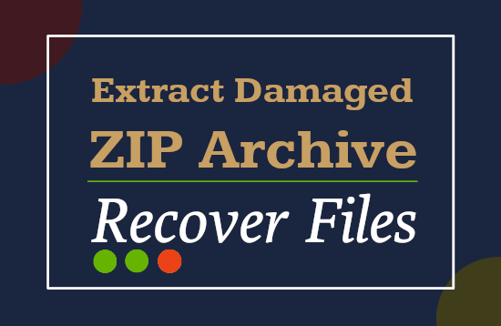 Extract Files From Damaged ZIP Archive