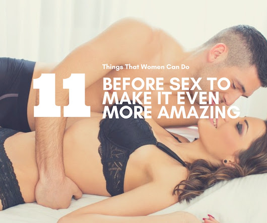11 Things That Women Can Do Before Sex To Make It Even More Amazing - Wellness Katie