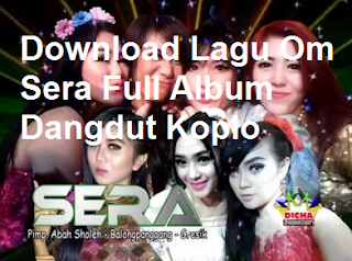 Download Lagu Om Sera Full Album Dangdut Koplo