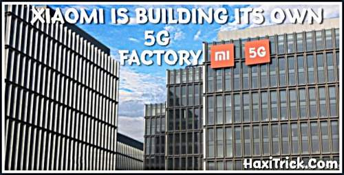 Xiaomi Is Building Its Own Factory For 5G Flagship Smartphones Hindi