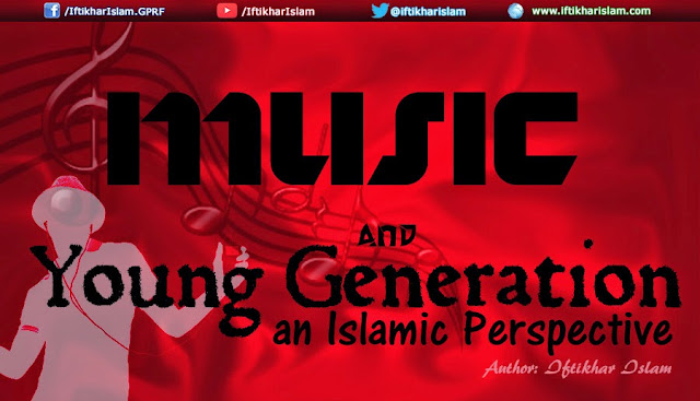 Islamic Reasoning - Music and young generation – An Islamic perspective - Iftikhar Islam