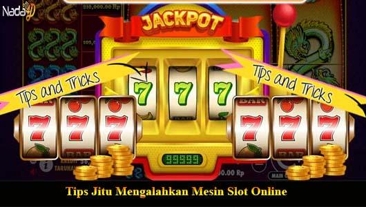 Tips Jitu Mengalahkan Mesin Slot Online