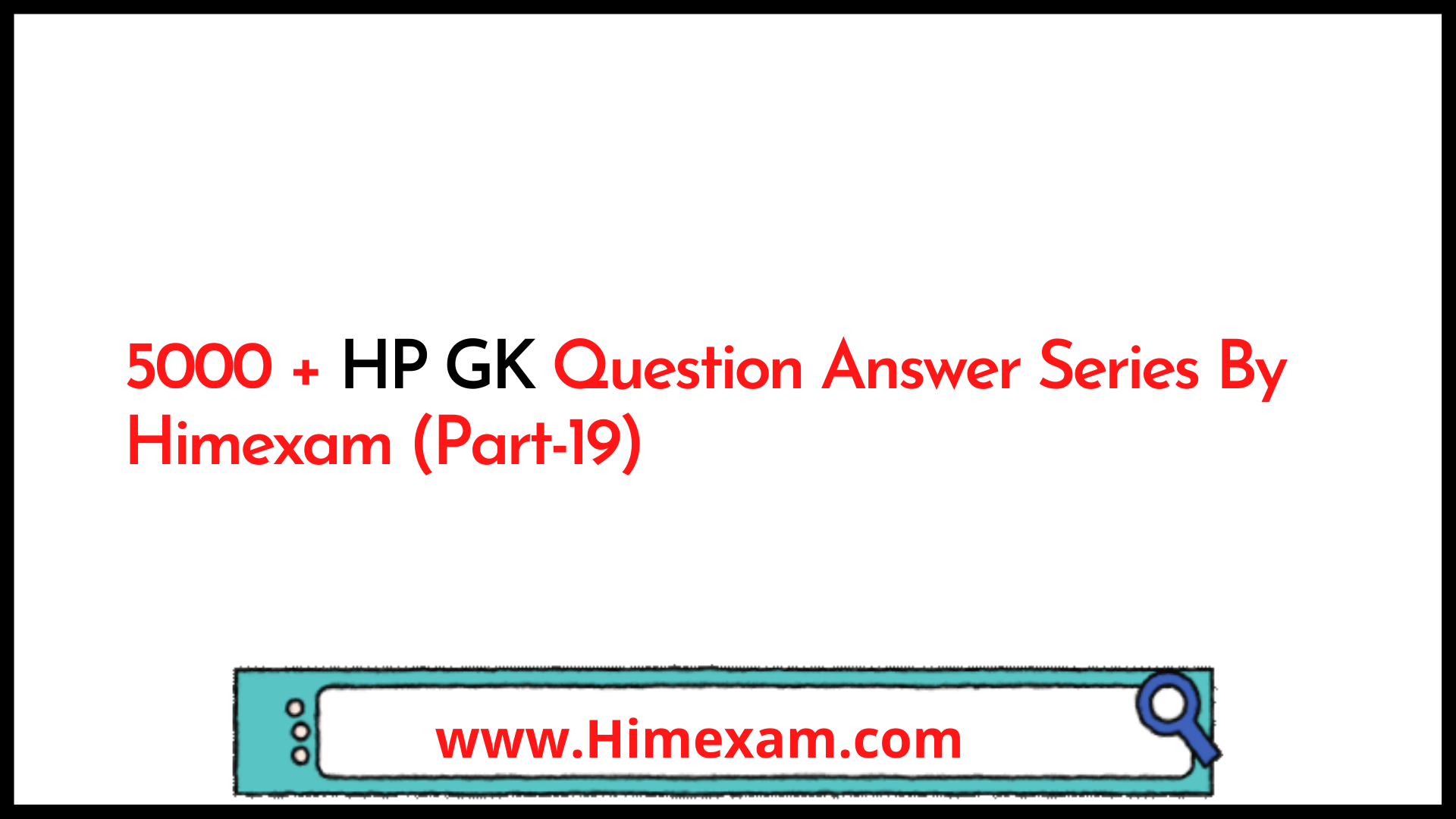 5000 + HP GK Question Answer Series By Himexam (Part-19)