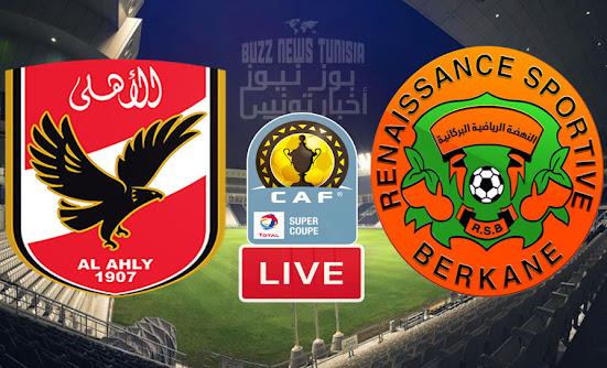 Match Al Ahly vs RSB Berkane Live Streaming en Super coupe d'Afrique Finale
