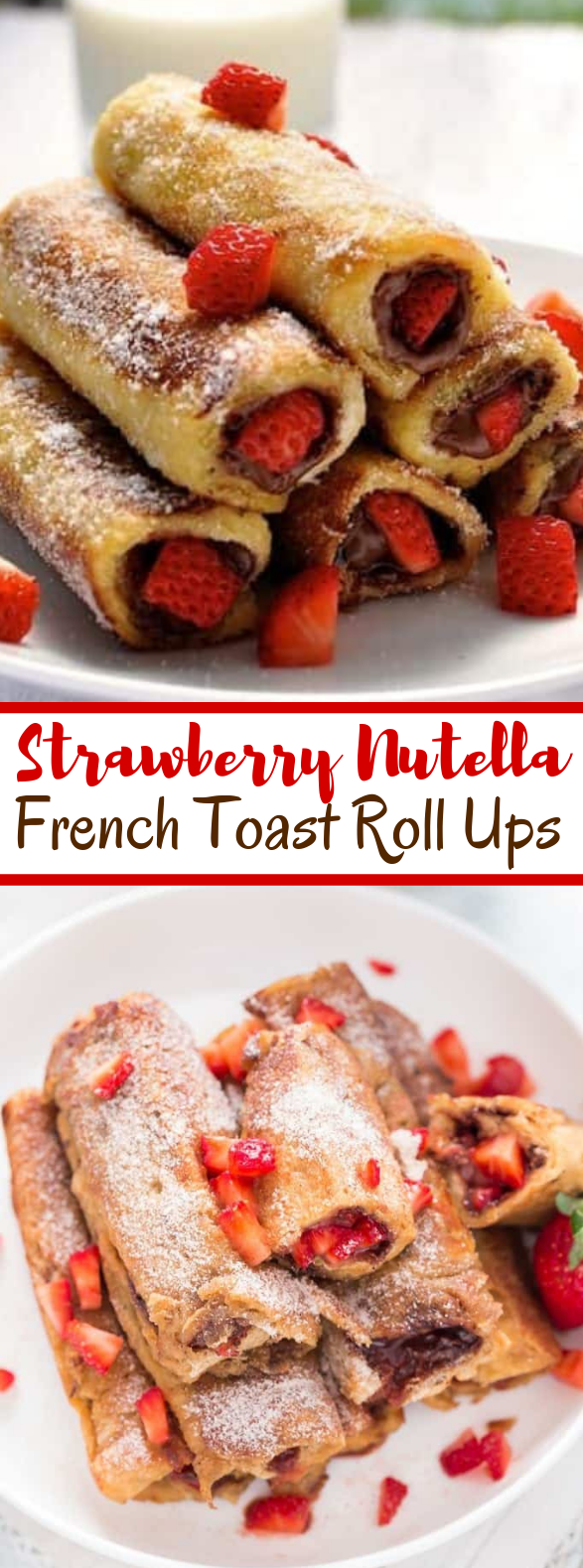 Strawberry Nutella French Toast Roll Ups #desserts #breakfast