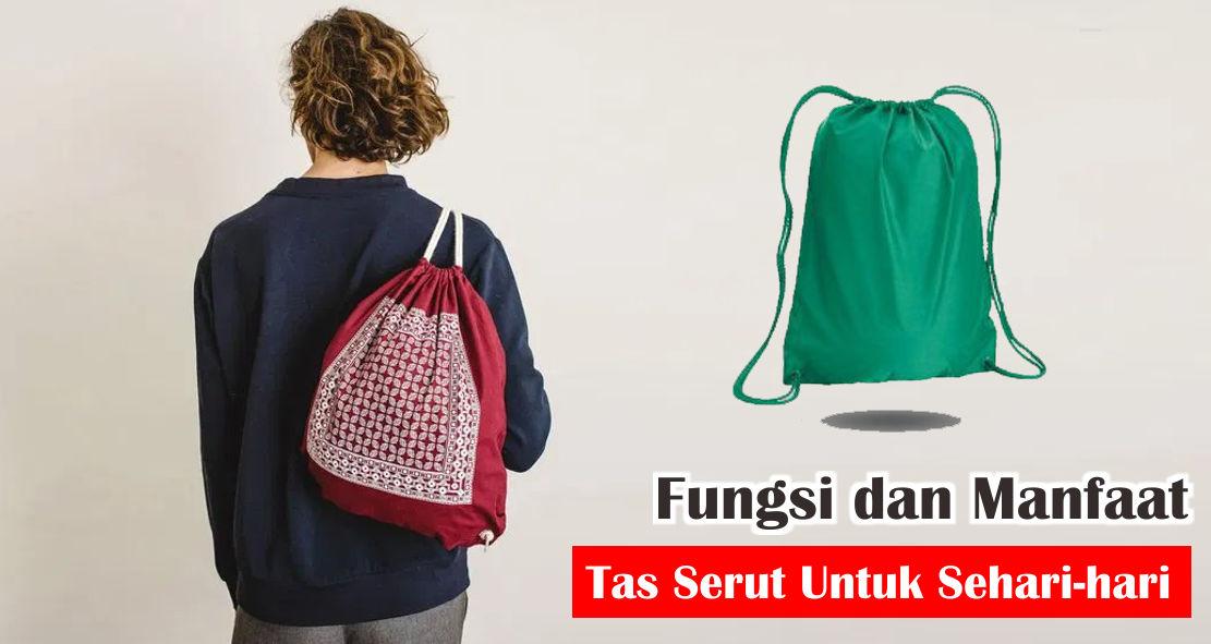 Fungsi dan Manfaat Tas Serut Untuk Sehari-hari