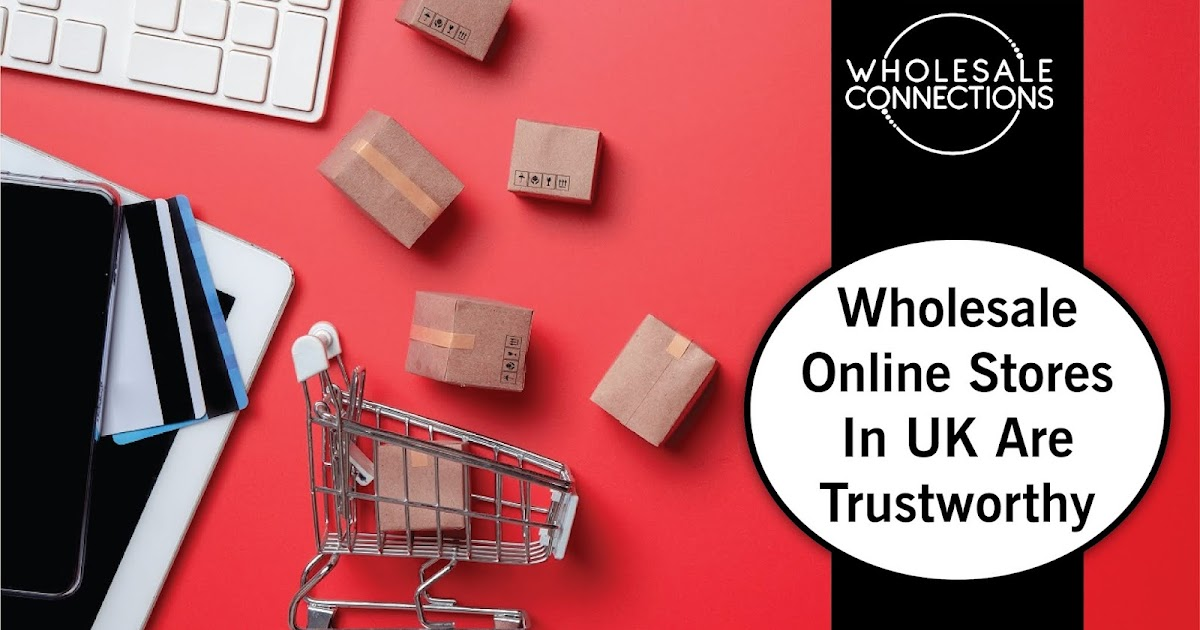 Wholesale Online Stores In UK Are Trustworthy