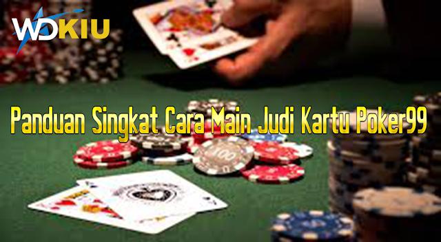 Panduan Singkat Cara Main Judi Kartu Poker99
