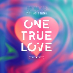 Baixar Musica One True Love - Steve Aoki ft. Slushii Mp3
