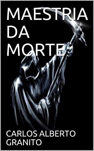 MAESTRIA DA MORTE - CARLOS ALBERTO GRANITO
